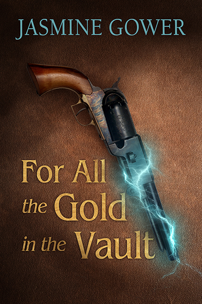 The cover of FOR ALL THE GOLD IN THE VAULT - an old-fashioned gun with electricity wrapping around the barrel over a leather-textured background